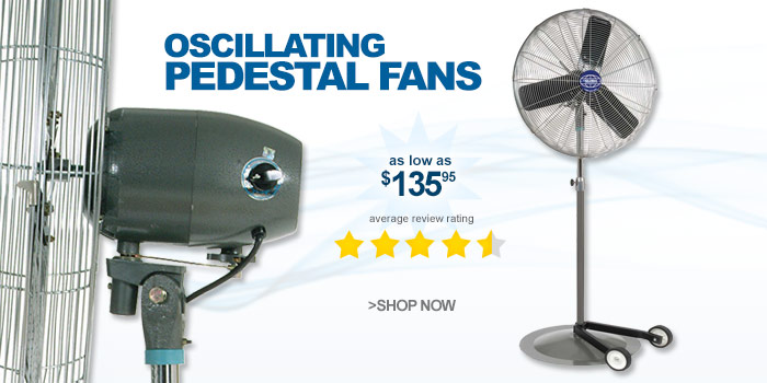 Oscillating Pedestal Fans - as low as $135.95